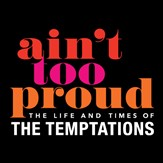 Ain't Too Proud -  Life & Times of The Temptations